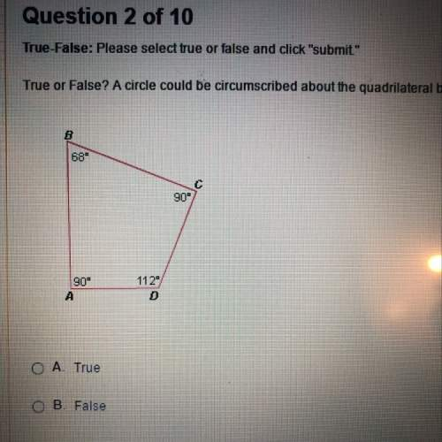 True or false ? a circle could be circumscribed about the quadrilateral below